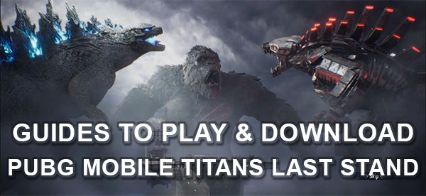 Guides to download and play PUBG Mobile Titans Last Stand